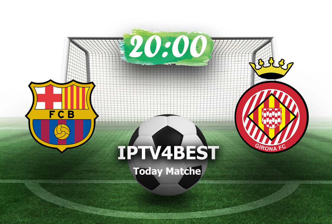 Barcelona vs Girona Match Today By IPTV4BEST.com